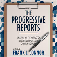 The Progressive Reports: A Manual for the Destruction of American Values and Christian Morality - Frank J. Connor