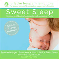 Sweet Sleep: Nighttime and Naptime Strategies for the Breastfeeding Family - La Leche League International, Linda J. Smith, Teresa Pitman, Diana West, Diane Wiessinger