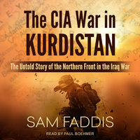 The CIA War in Kurdistan: The Untold Story of the Northern Front in the Iraq War - Sam Faddis