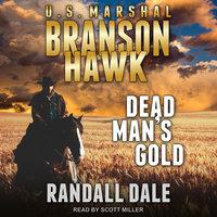 Branson Hawk – United States Marshal: Dead Man's Gold - Randall Dale