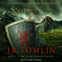 Not For Glory: A Historical Novel of Scotland - J.R. Tomlin