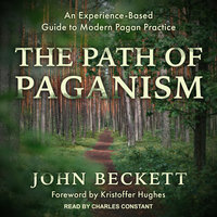 The Path of Paganism: An Experience-Based Guide to Modern Pagan Practice - John Beckett