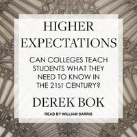 Higher Expectations: Can Colleges Teach Students What They Need to Know in the 21st Century? - Derek Bok
