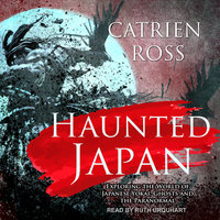 Haunted Japan: Exploring the World of Japanese Yokai, Ghosts and the Paranormal