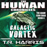 Galactic Vortex: Set in The Human Chronicles Universe - T.R. Harris