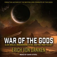 War of the Gods: Alien Skulls, Underground Cities, and Fire from the Sky - Erich von Däniken