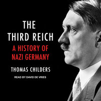 The Third Reich: A History of Nazi Germany - Thomas Childers