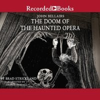 The Doom of the Haunted Opera - Brad Strickland, John Bellairs