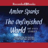 The Unfinished World: And Other Stories - Amber Sparks