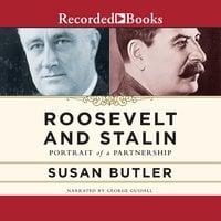 Roosevelt and Stalin: Portrait of a Partnership - Susan Butler