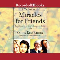 A Treasury of Miracles for Friends: True Stories of God's Presence Today - Karen Kingsbury