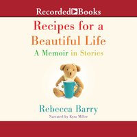 Recipes for a Beautiful Life: A Memoir in Stories - Rebecca Barry