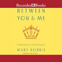 Between You and Me: Confessions of Comma Queen - Mary Norris
