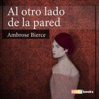 Al otro lado de la pared - Ambrose Bierce