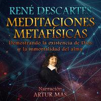 Meditaciones Metafísicas - René Descartes