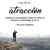 Ley de la atracción. Cambia tu perspectiva sobre la vida, el dinero y la felicidad - Jenny Hashkins