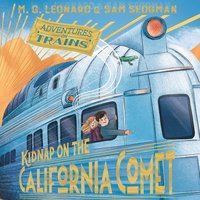 Kidnap on the California Comet - M.G. Leonard, Sam Sedgman