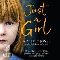 Just a Girl: A shocking true story of child abuse - Scarlett Jones