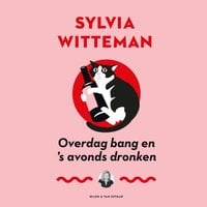 Overdag bang en 's avonds dronken - Sylvia Witteman