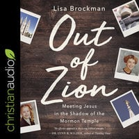 Out of Zion: Meeting Jesus in the Shadow of the Mormon Temple - Lisa Brockman