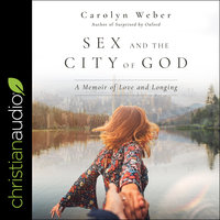 Sex and the City of God: A Memoir of Love and Longing - Carolyn Weber