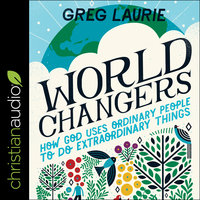 World Changers: How God Uses Ordinary People to Do Extraordinary Things - Greg Laurie