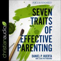 7 Traits of Effective Parenting - Daniel P. Huerta
