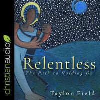 Relentless: The Path to Holding On - Taylor Field
