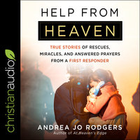 Help from Heaven: True Stories of Rescues, Miracles, and Answered Prayers from a First Responder - Andrea Jo Rodgers