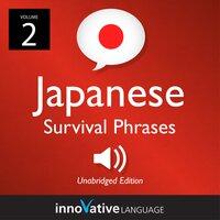 Learn Japanese: Japanese Survival Phrases, Volume 2 - Innovative Language Learning