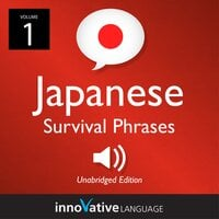 Learn Japanese: Japanese Survival Phrases, Volume 1 - Innovative Language Learning