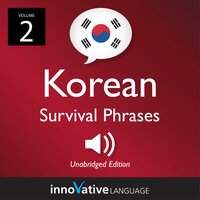 Learn Korean: Korean Survival Phrases, Volume 2 - Innovative Language Learning