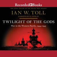 Twilight of the Gods: War in the Western Pacific, 1944–1945 - Ian W. Toll