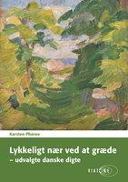 Lykkeligt nær ved at græde – udvalgte danske digte - Karsten Pharao