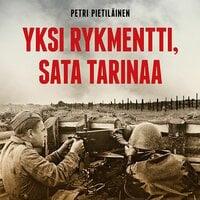 Yksi rykmentti, sata tarinaa: Veteraanit kertovat - Petri Pietiläinen