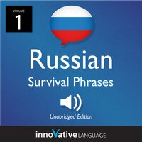 Learn Russian: Russian Survival Phrases, Volume 1 - Innovative Language Learning
