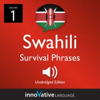 Learn Swahili: Swahili Survival Phrases, Volume 1 - Innovative Language Learning