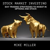 Stock Market Investing: Day Trading Strategies to invest in Options and Stock - Mike Miller