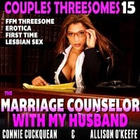The Marriage Counselor With My Husband: Couples Threesomes 15 (FFM Threesome Erotica First Time Lesbian Sex) - Connie Cuckquean