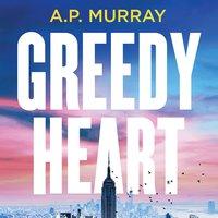 Greedy Heart - A.P. Murray