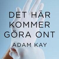 Det här kommer göra ont - Adam Kay