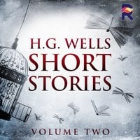 Short Stories: Volume Two - H.G. Wells