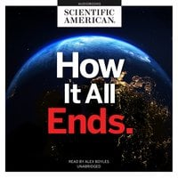 How It All Ends - Scientific American