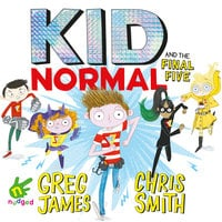 Kid Normal and the Final Five - Chris Smith, Greg James