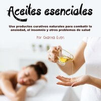 Aceites esenciales. Productos curativos para combatir la ansiedad y el insomnio - Chantal Even