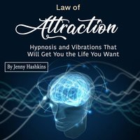 Law of Attraction: Hypnosis and Vibrations That Will Get You the Life You Want - Jenny Hashkins
