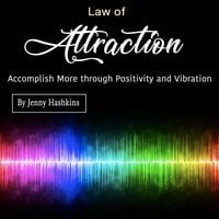 Law of Attraction: Accomplish More through Positivity and Vibration - Jenny Hashkins