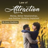 Law of Attraction: Money, Better Relationships, and Positive Thinking Explained - Jenny Hashkins