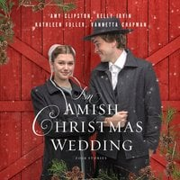 An Amish Christmas Wedding: Four Stories - Kathleen Fuller, Amy Clipston, Vannetta Chapman, Kelly Irvin