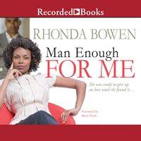 Man Enough for Me - Rhonda Bowen